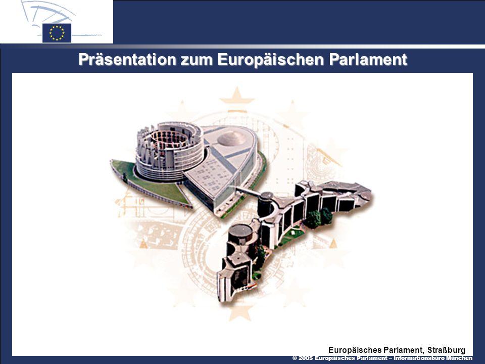 © 2005 Europäisches Parlament – Informationsbüro München Präsentation zum Europäischen Parlament Europäisches Parlament, Straßburg
