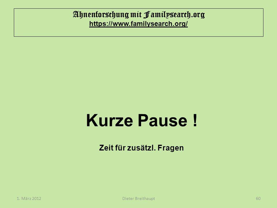 Kurze Pause ! Zeit für zusätzl. Fragen 1. März 2012Dieter Breithaupt60 Ahnenforschung mit Familysearch.org https://www.familysearch.org/