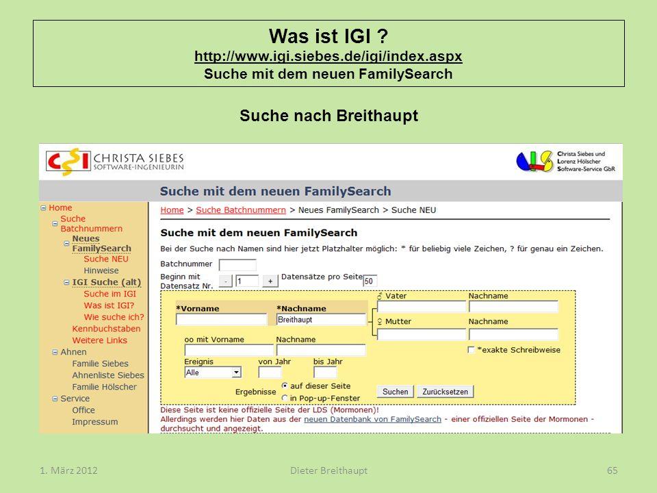 Was ist IGI ? http://www.igi.siebes.de/igi/index.aspx Suche mit dem neuen FamilySearch Dieter Breithaupt1. März 201265 Suche nach Breithaupt
