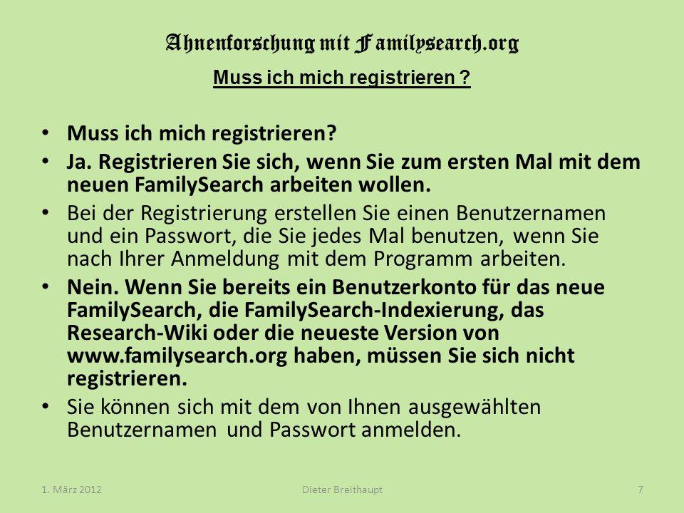 Ahnenforschung mit Familysearch.org Muss ich mich registrieren ? Muss ich mich registrieren? Ja. Registrieren Sie sich, wenn Sie zum ersten Mal mit de