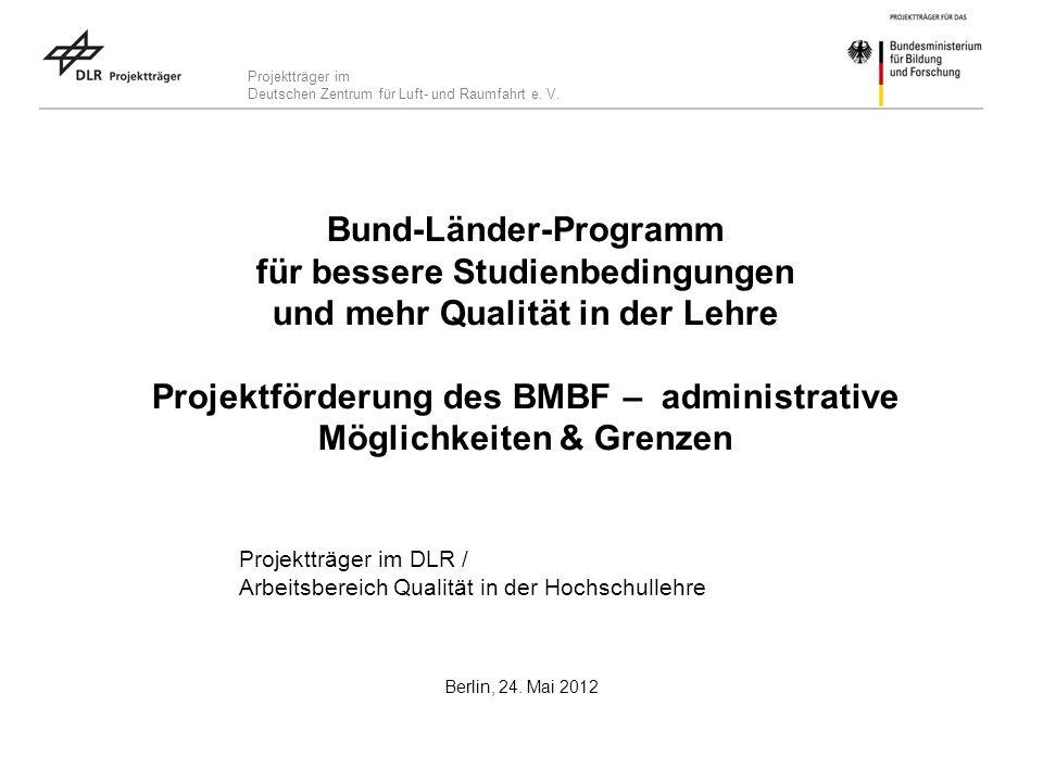 Projektträger im Deutschen Zentrum für Luft- und Raumfahrt e. V. Bund-Länder-Programm für bessere Studienbedingungen und mehr Qualität in der Lehre Pr