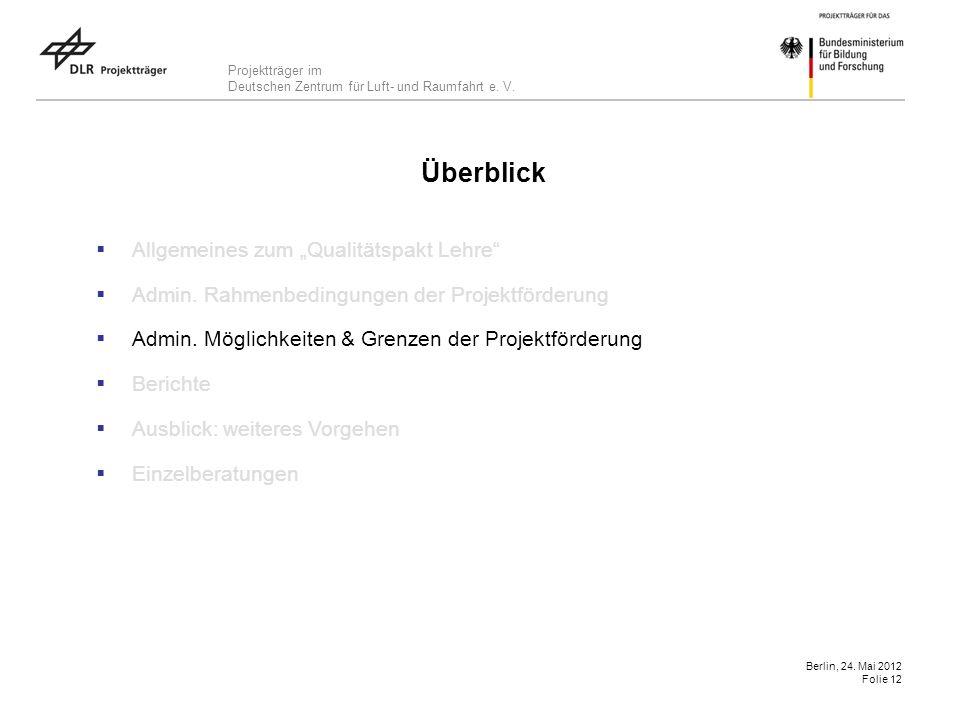 Projektträger im Deutschen Zentrum für Luft- und Raumfahrt e. V. Berlin, 24. Mai 2012 Folie 12 Überblick Allgemeines zum Qualitätspakt Lehre Admin. Ra