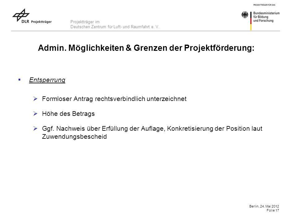 Projektträger im Deutschen Zentrum für Luft- und Raumfahrt e. V. Berlin, 24. Mai 2012 Folie 17 Admin. Möglichkeiten & Grenzen der Projektförderung: En