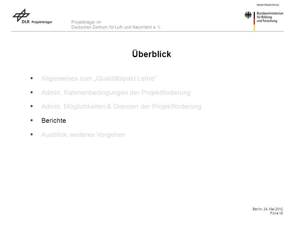 Projektträger im Deutschen Zentrum für Luft- und Raumfahrt e. V. Berlin, 24. Mai 2012 Folie 18 Überblick Allgemeines zum Qualitätspakt Lehre Admin. Ra
