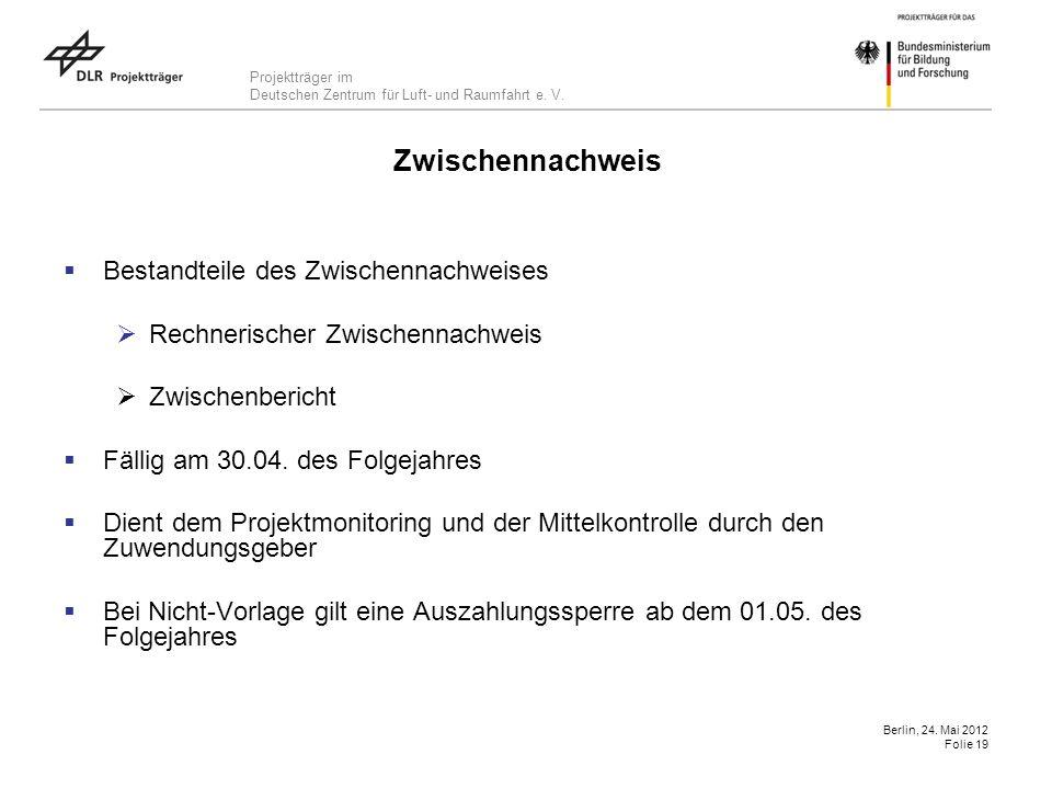 Projektträger im Deutschen Zentrum für Luft- und Raumfahrt e. V. Berlin, 24. Mai 2012 Folie 19 Zwischennachweis Bestandteile des Zwischennachweises Re