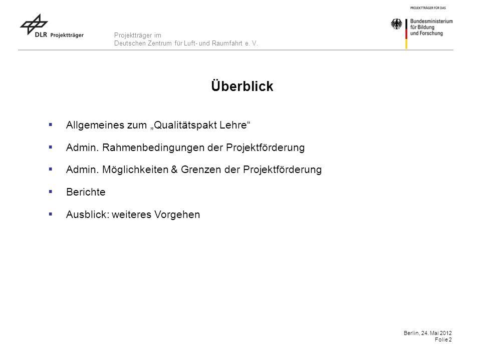 Projektträger im Deutschen Zentrum für Luft- und Raumfahrt e. V. Berlin, 24. Mai 2012 Folie 2 Überblick Allgemeines zum Qualitätspakt Lehre Admin. Rah