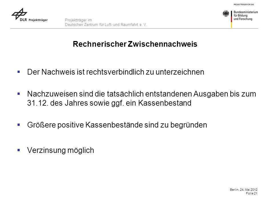 Projektträger im Deutschen Zentrum für Luft- und Raumfahrt e. V. Berlin, 24. Mai 2012 Folie 21 Rechnerischer Zwischennachweis Der Nachweis ist rechtsv