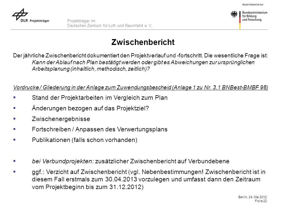 Projektträger im Deutschen Zentrum für Luft- und Raumfahrt e. V. Berlin, 24. Mai 2012 Folie 22 Zwischenbericht Der jährliche Zwischenbericht dokumenti