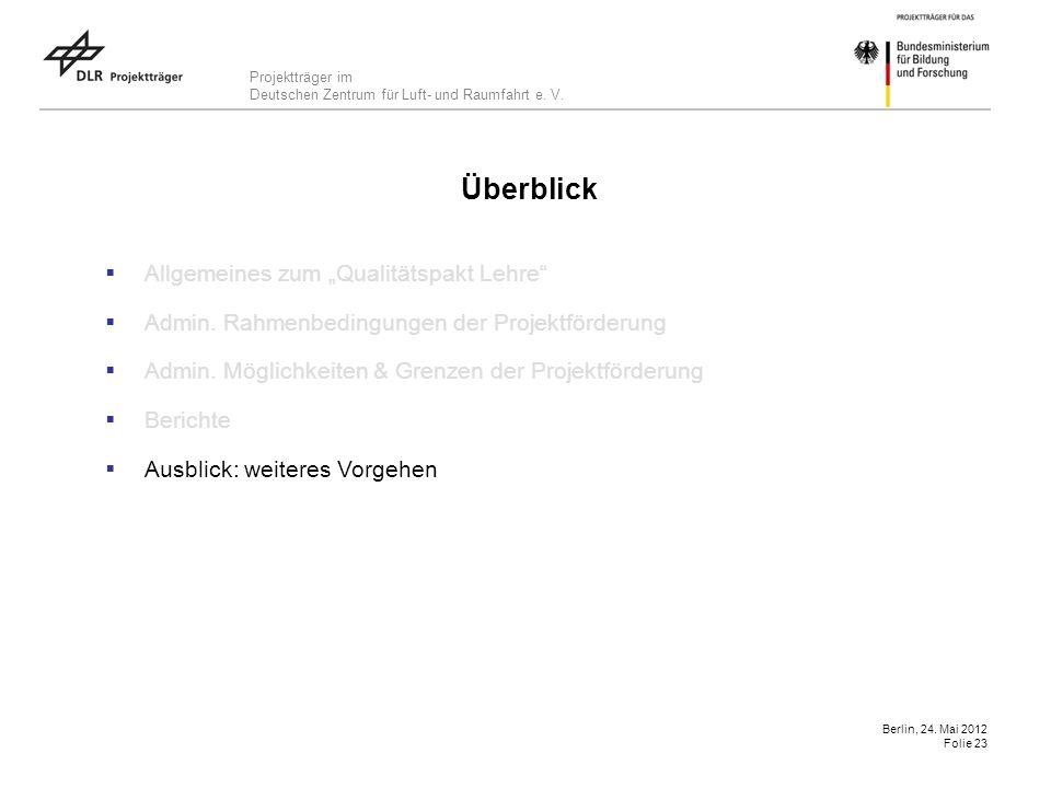 Projektträger im Deutschen Zentrum für Luft- und Raumfahrt e. V. Berlin, 24. Mai 2012 Folie 23 Überblick Allgemeines zum Qualitätspakt Lehre Admin. Ra