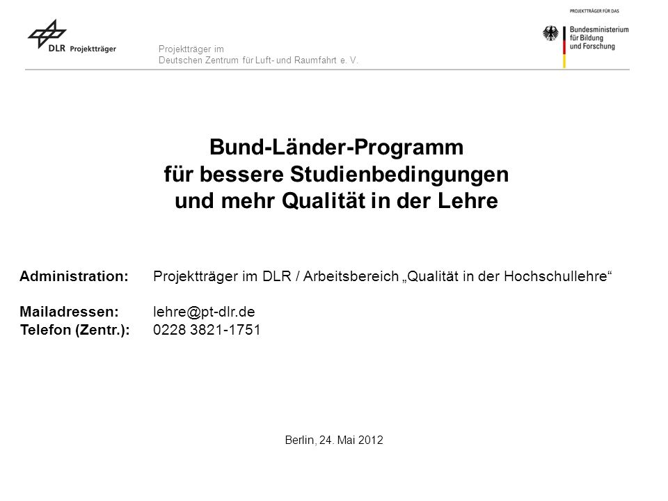Projektträger im Deutschen Zentrum für Luft- und Raumfahrt e. V. Bund-Länder-Programm für bessere Studienbedingungen und mehr Qualität in der Lehre Ad