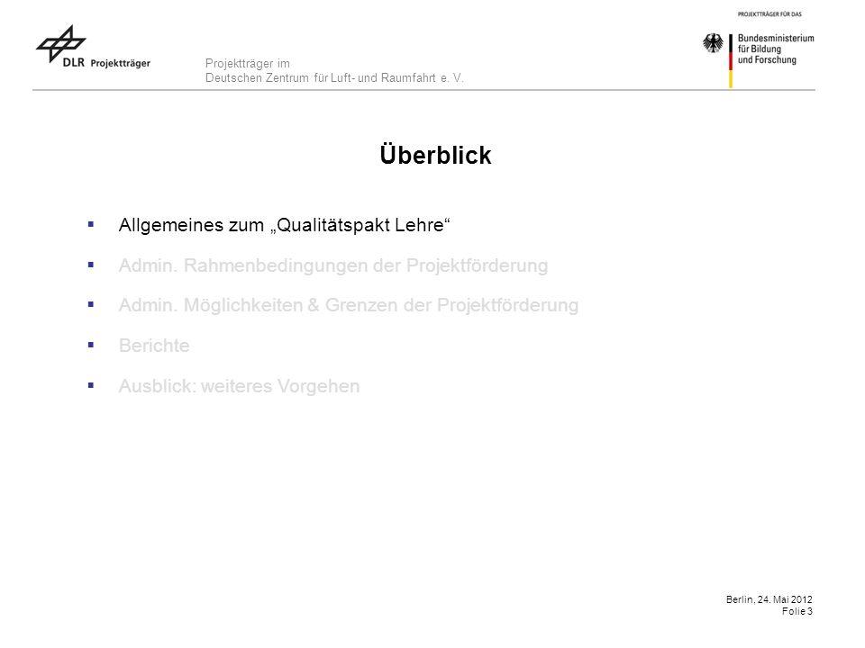 Projektträger im Deutschen Zentrum für Luft- und Raumfahrt e. V. Berlin, 24. Mai 2012 Folie 3 Überblick Allgemeines zum Qualitätspakt Lehre Admin. Rah
