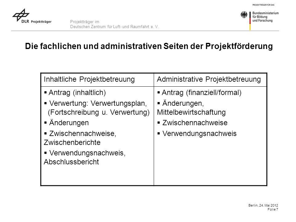 Projektträger im Deutschen Zentrum für Luft- und Raumfahrt e. V. Berlin, 24. Mai 2012 Folie 7 Die fachlichen und administrativen Seiten der Projektför