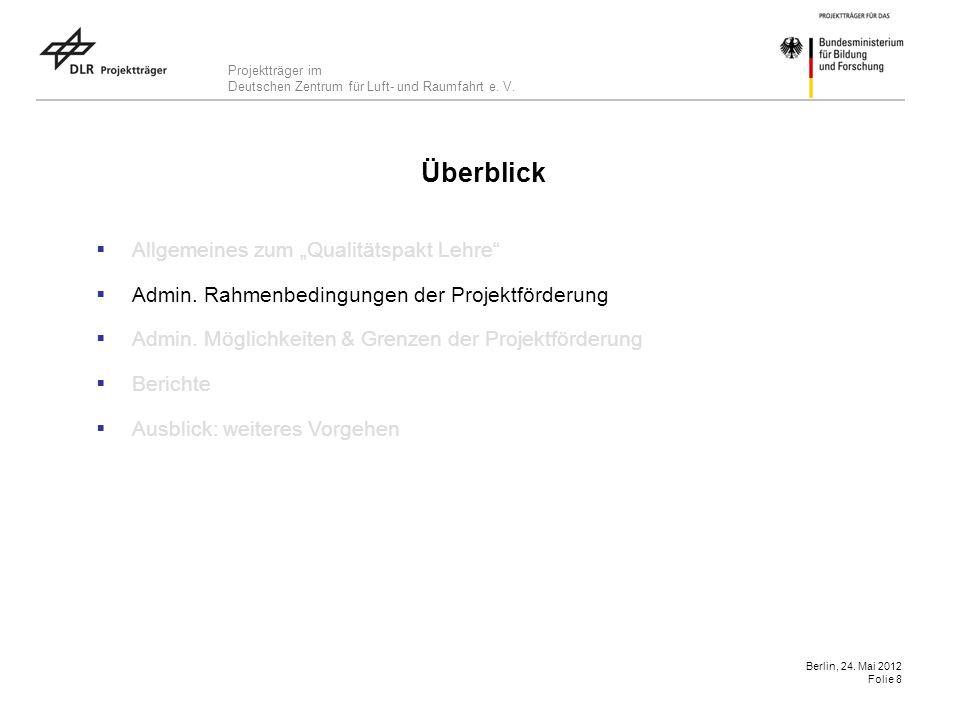 Projektträger im Deutschen Zentrum für Luft- und Raumfahrt e. V. Berlin, 24. Mai 2012 Folie 8 Überblick Allgemeines zum Qualitätspakt Lehre Admin. Rah
