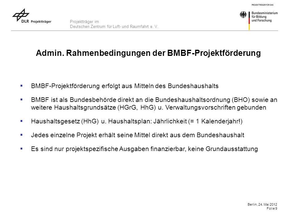 Projektträger im Deutschen Zentrum für Luft- und Raumfahrt e. V. Berlin, 24. Mai 2012 Folie 9 Admin. Rahmenbedingungen der BMBF-Projektförderung BMBF-