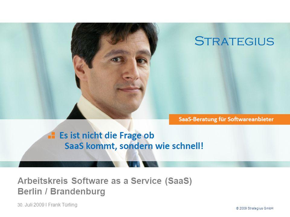 © 2009 Strategius GmbH Arbeitskreis Software as a Service (SaaS) Berlin / Brandenburg 30.