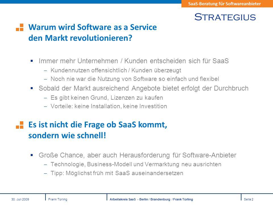 30. Juli 2009Frank TürlingArbeitskreis SaaS - Berlin / Brandenburg / Frank TürlingSeite 2 Immer mehr Unternehmen / Kunden entscheiden sich für SaaS Ku