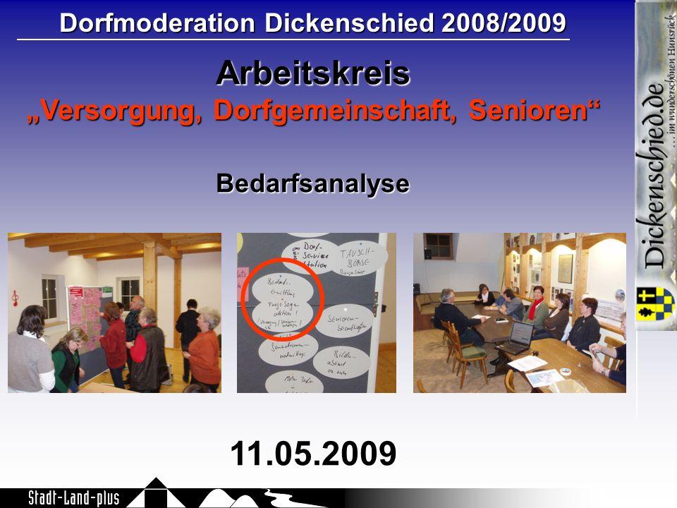 Dorfmoderation Dickenschied 2008/2009 Arbeitskreis Versorgung, Dorfgemeinschaft, Senioren Bedarfsanalyse11.05.2009