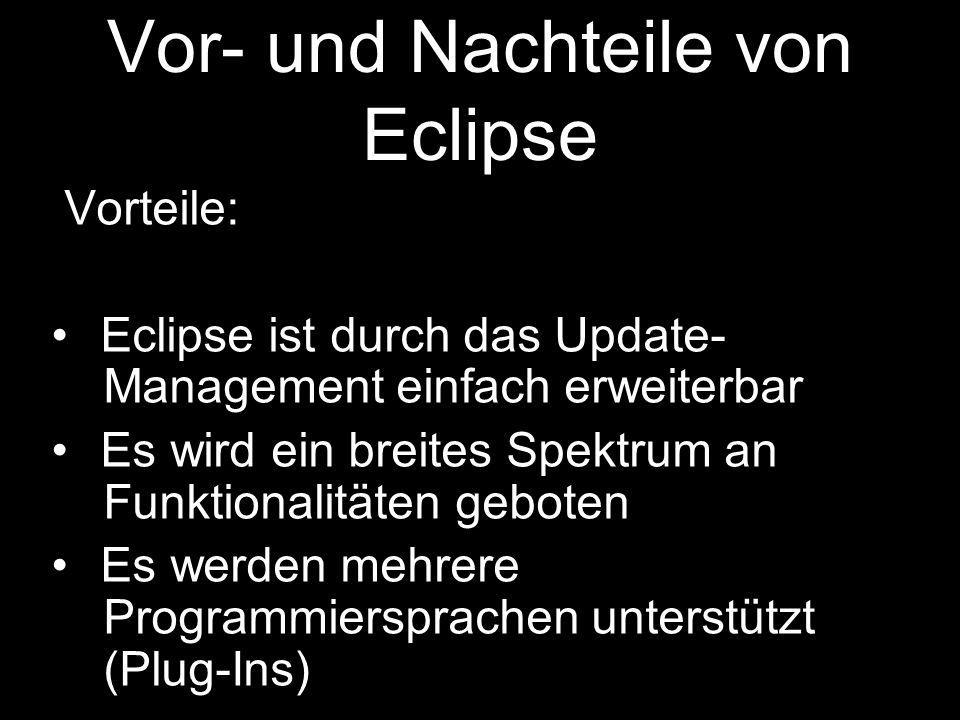 Vorteile: Alle auf Eclipse entwickelten -Anwendungen können mit anderen -Eclipse basierten Anwendungen -integriert werden.