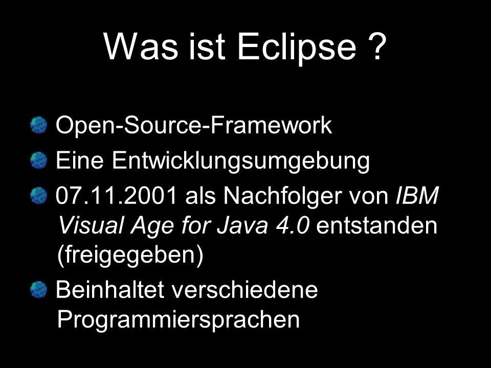 Eclipse – Entwicklung Eclipse basiert auf Java-Technologie Ab Version 3.2 wird Java 6 Unterstützt.