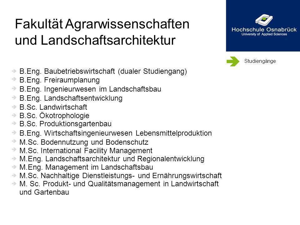 Studiengänge B.Eng. Baubetriebswirtschaft (dualer Studiengang) B.Eng. Freiraumplanung B.Eng. Ingenieurwesen im Landschaftsbau B.Eng. Landschaftsentwic