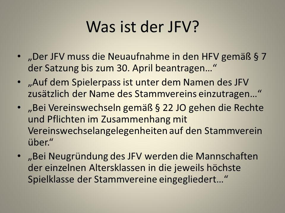 Was ist der JFV? Der JFV muss die Neuaufnahme in den HFV gemäß § 7 der Satzung bis zum 30. April beantragen… Auf dem Spielerpass ist unter dem Namen d