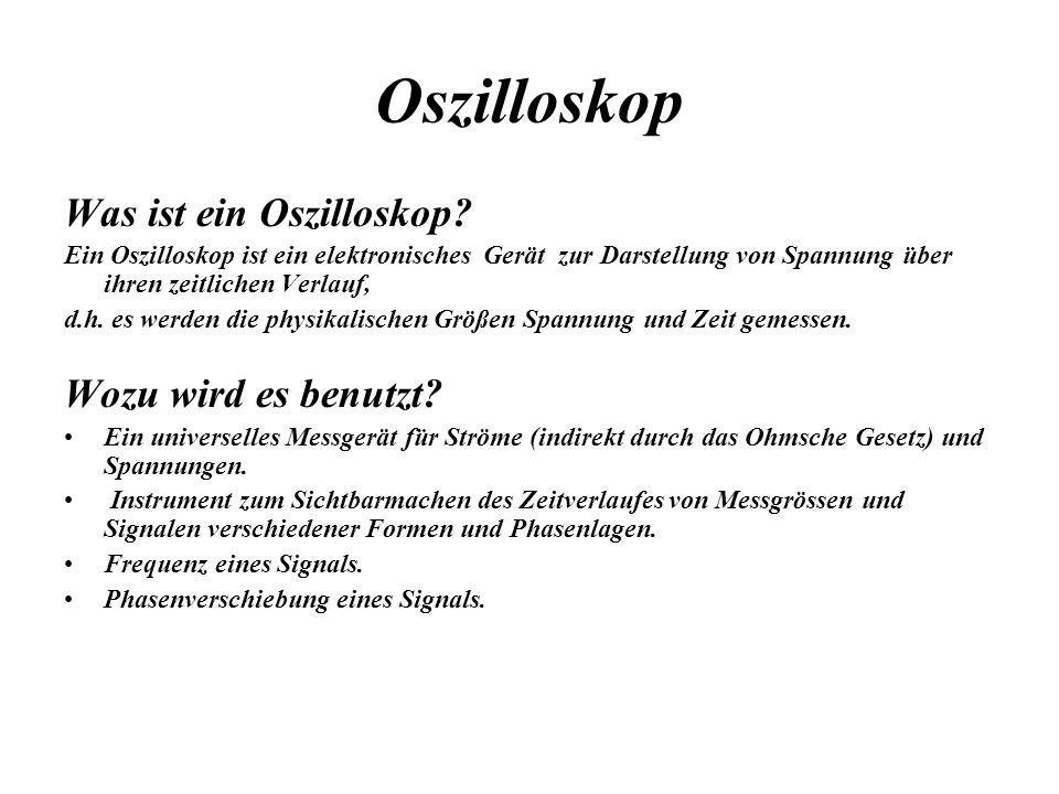 Oszilloskop Was ist ein Oszilloskop? Ein Oszilloskop ist ein elektronisches Gerät zur Darstellung von Spannung über ihren zeitlichen Verlauf, d.h. es