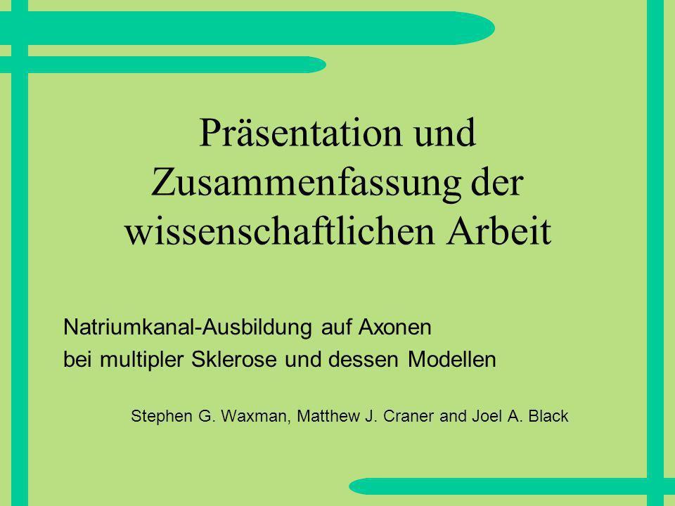 Präsentation und Zusammenfassung der wissenschaftlichen Arbeit Natriumkanal-Ausbildung auf Axonen bei multipler Sklerose und dessen Modellen Stephen G