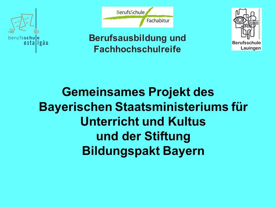 Gemeinsames Projekt des Bayerischen Staatsministeriums für Unterricht und Kultus und der Stiftung Bildungspakt Bayern Berufsausbildung und Fachhochsch