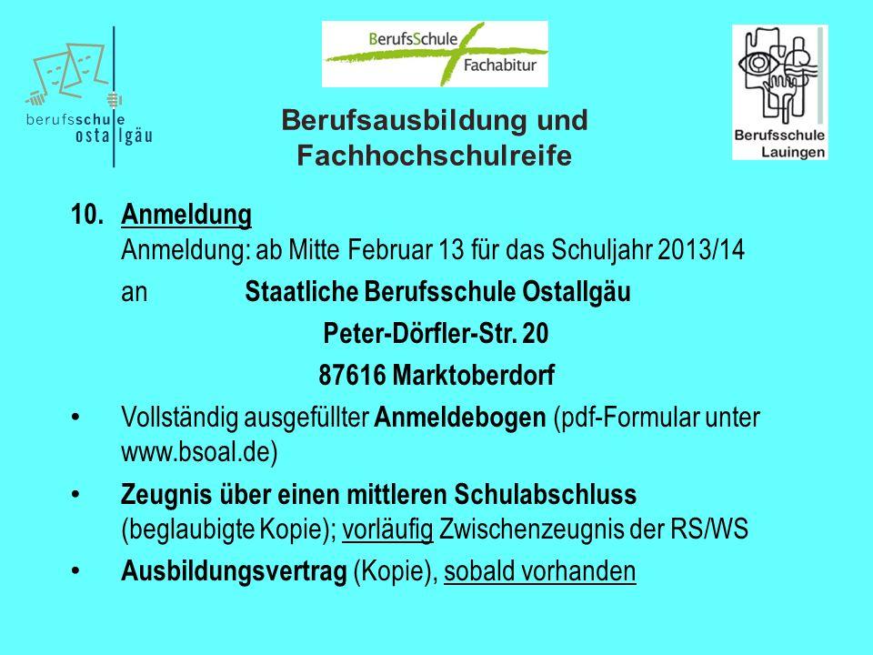 Berufsausbildung und Fachhochschulreife 10. Anmeldung Anmeldung: ab Mitte Februar 13 für das Schuljahr 2013/14 an Staatliche Berufsschule Ostallgäu Pe