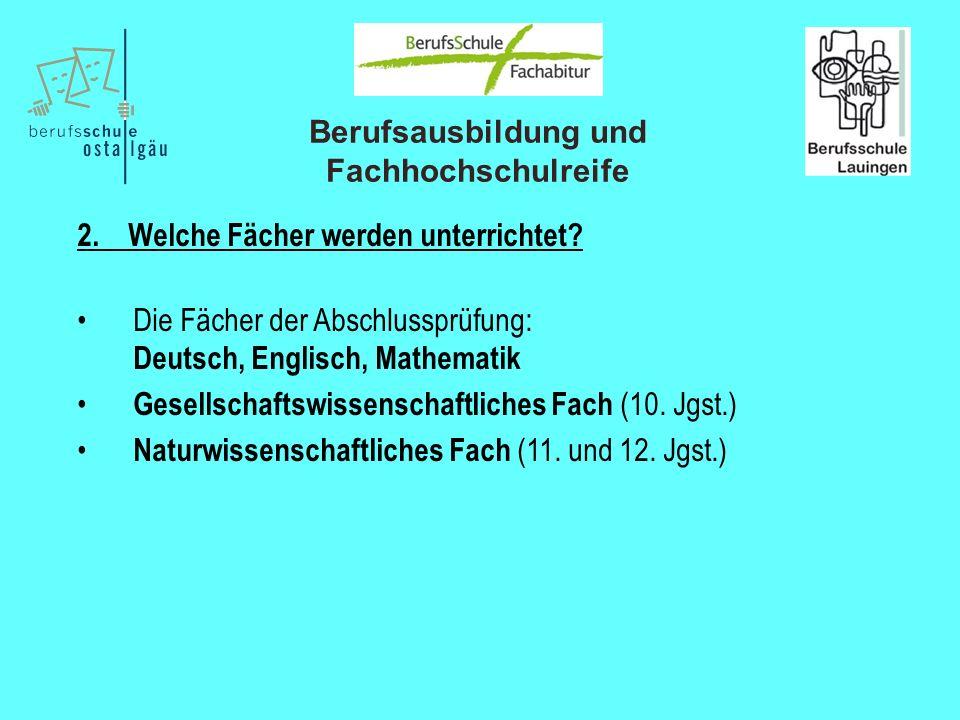 Berufsausbildung und Fachhochschulreife 2. Welche Fächer werden unterrichtet? Die Fächer der Abschlussprüfung: Deutsch, Englisch, Mathematik Gesellsch