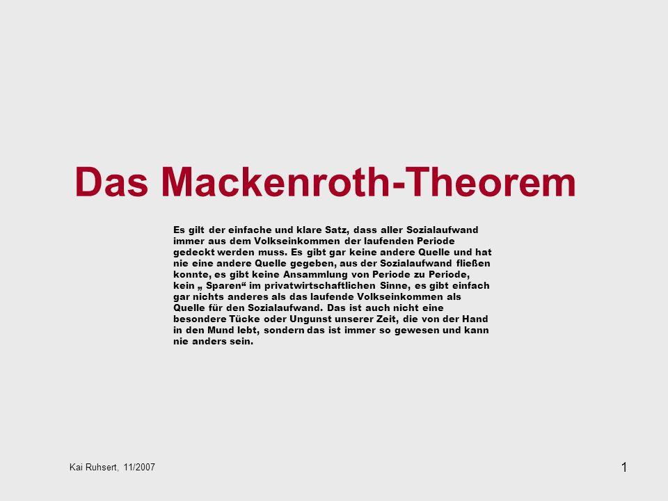 1 Das Mackenroth-Theorem Kai Ruhsert, 11/2007 Es gilt der einfache und klare Satz, dass aller Sozialaufwand immer aus dem Volkseinkommen der laufenden