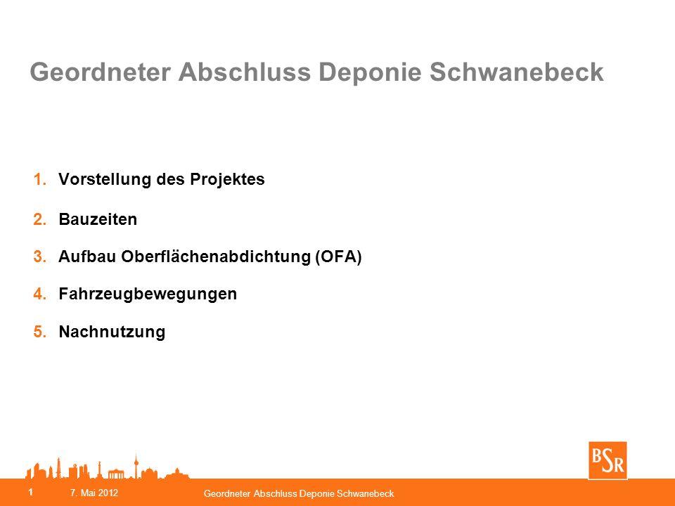 Geordneter Abschluss Deponie Schwanebeck 1.Vorstellung des Projektes 2.Bauzeiten 3.Aufbau Oberflächenabdichtung (OFA) 4.Fahrzeugbewegungen 5.Nachnutzu