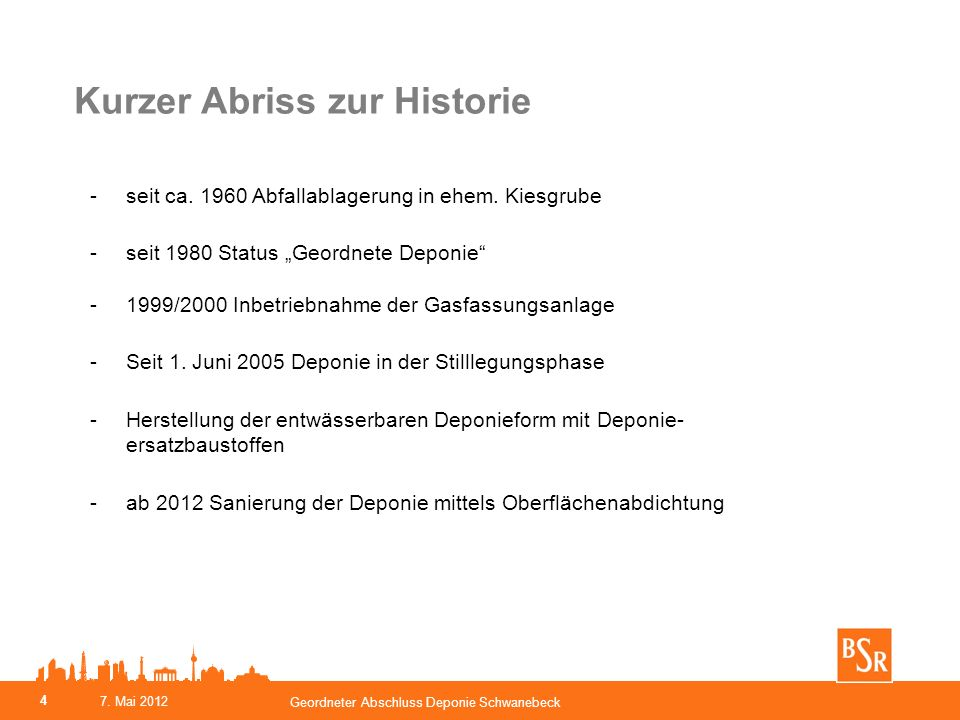 Kurzer Abriss zur Historie -seit ca. 1960 Abfallablagerung in ehem. Kiesgrube -seit 1980 Status Geordnete Deponie -1999/2000 Inbetriebnahme der Gasfas