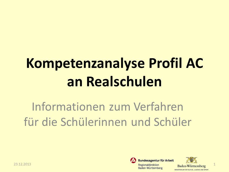 Das Projekt Kompetenzanalyse Profil AC an Realschulen wird gefördert: aus Mitteln der Regionaldirektion Baden-Württemberg der Bundesagentur für Arbeit des Bundesministeriums für Bildung und Forschung 23.12.20132 Kompetenzanalyse Profil AC an Realschulen