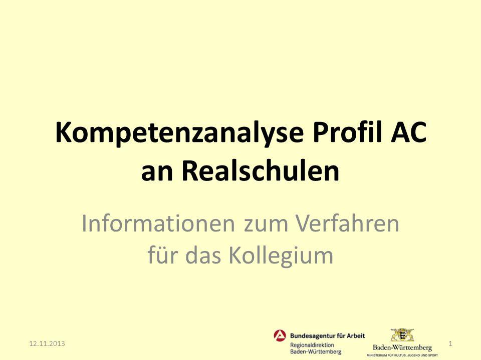 Das Projekt Kompetenzanalyse Profil AC an Realschulen wird gefördert: aus Mitteln der Regionaldirektion Baden-Württemberg der Bundesagentur für Arbeit des Bundesministeriums für Bildung und Forschung 12.11.20132 Kompetenzanalyse Profil AC an Realschulen