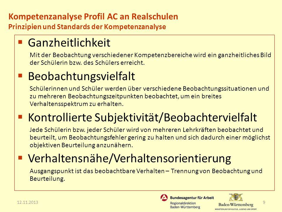 12.11.20139 Ganzheitlichkeit Mit der Beobachtung verschiedener Kompetenzbereiche wird ein ganzheitliches Bild der Schülerin bzw. des Schülers erreicht