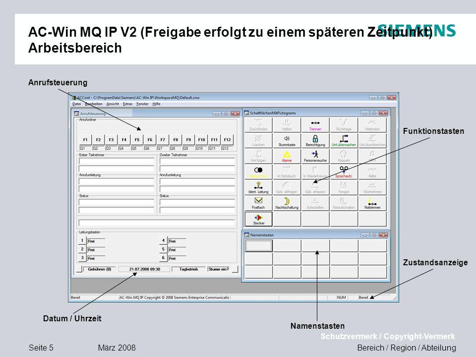 Seite 5 März 2008 Bereich / Region / Abteilung Schutzvermerk / Copyright-Vermerk AC-Win MQ IP V2 (Freigabe erfolgt zu einem späteren Zeitpunkt) Arbeit