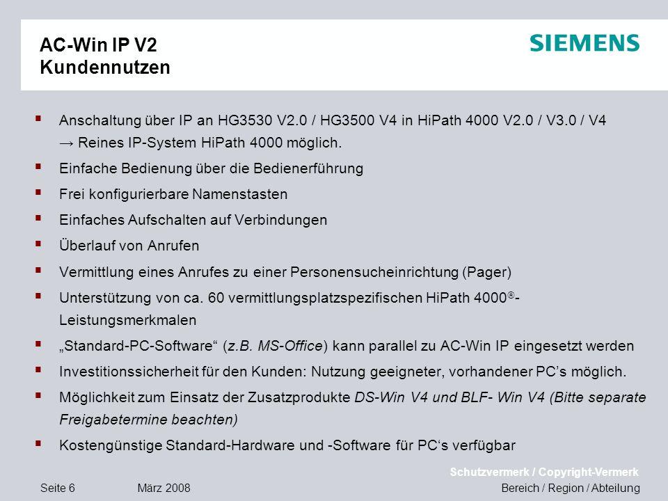 Seite 6 März 2008 Bereich / Region / Abteilung Schutzvermerk / Copyright-Vermerk AC-Win IP V2 Kundennutzen Anschaltung über IP an HG3530 V2.0 / HG3500