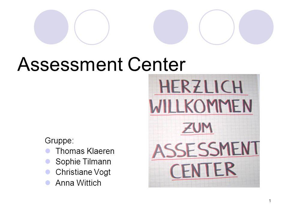 1 Assessment Center Gruppe: Thomas Klaeren Sophie Tilmann Christiane Vogt Anna Wittich