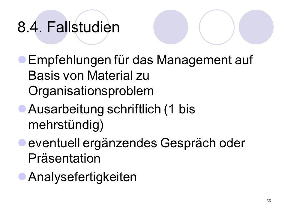 36 8.4. Fallstudien Empfehlungen für das Management auf Basis von Material zu Organisationsproblem Ausarbeitung schriftlich (1 bis mehrstündig) eventu