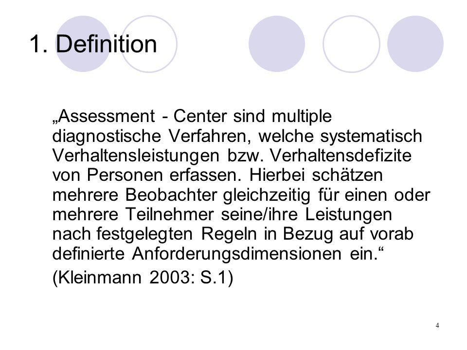 4 1. Definition Assessment - Center sind multiple diagnostische Verfahren, welche systematisch Verhaltensleistungen bzw. Verhaltensdefizite von Person