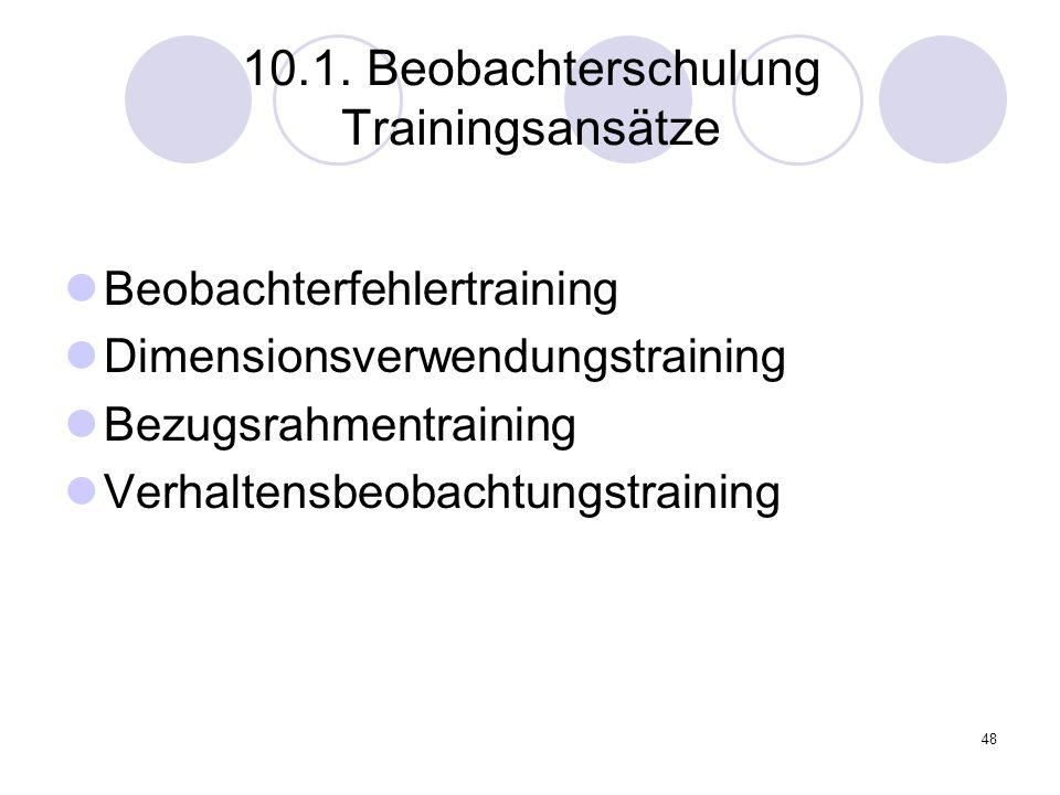 48 10.1. Beobachterschulung Trainingsansätze Beobachterfehlertraining Dimensionsverwendungstraining Bezugsrahmentraining Verhaltensbeobachtungstrainin