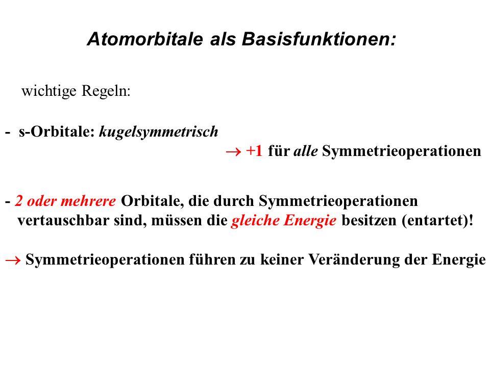 - s-Orbitale: kugelsymmetrisch +1 für alle Symmetrieoperationen - 2 oder mehrere Orbitale, die durch Symmetrieoperationen vertauschbar sind, müssen di