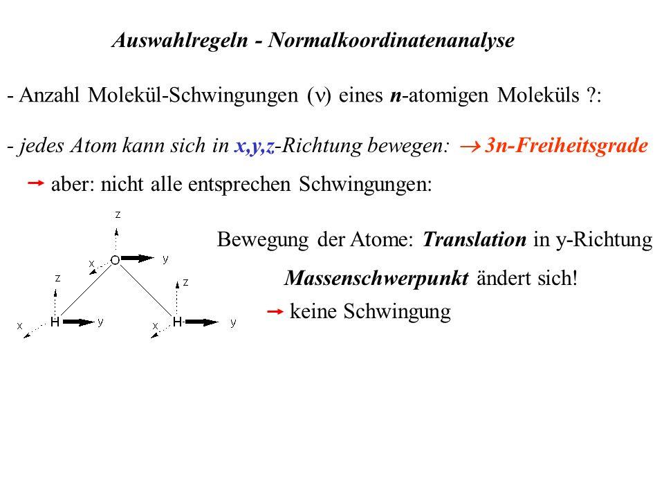 Auswahlregeln - Normalkoordinatenanalyse - Anzahl Molekül-Schwingungen ( eines n-atomigen Moleküls ?: - jedes Atom kann sich in x,y,z-Richtung bewegen