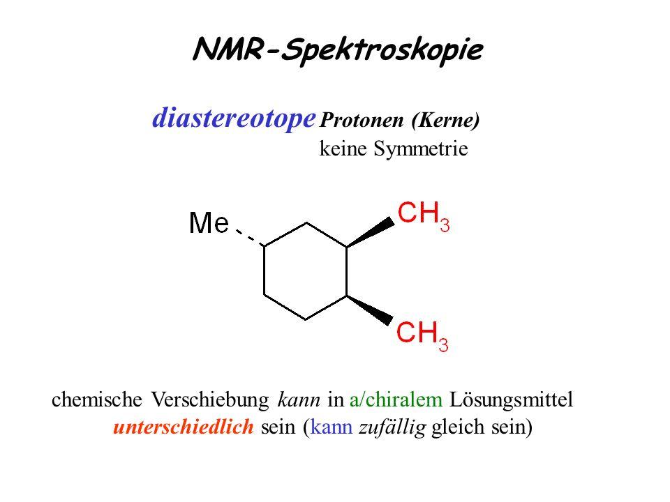 diastereotope Protonen (Kerne) keine Symmetrie chemische Verschiebung kann in a/chiralem Lösungsmittel unterschiedlich sein (kann zufällig gleich sein