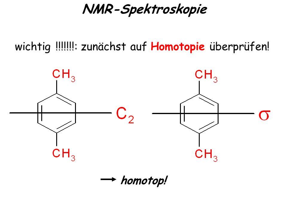 wichtig !!!!!!!: zunächst auf Homotopie überprüfen! homotop! NMR-Spektroskopie