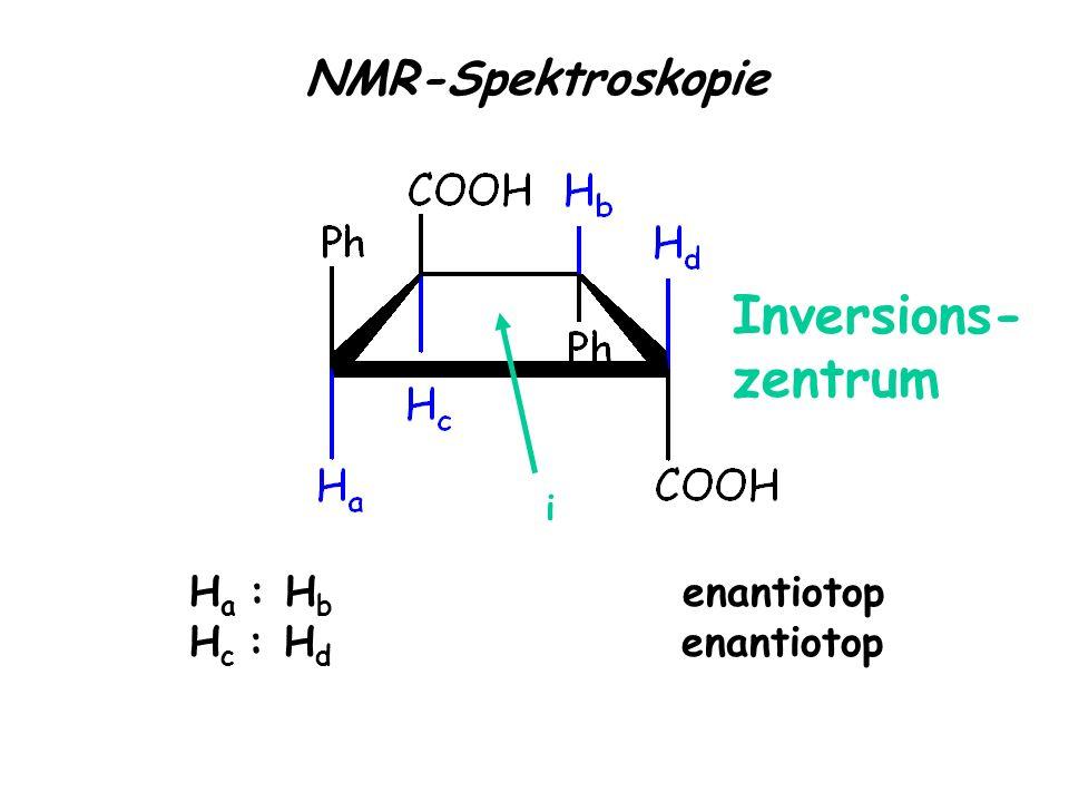 H a : H b enantiotop H c : H d enantiotop NMR-Spektroskopie Inversions- zentrum i