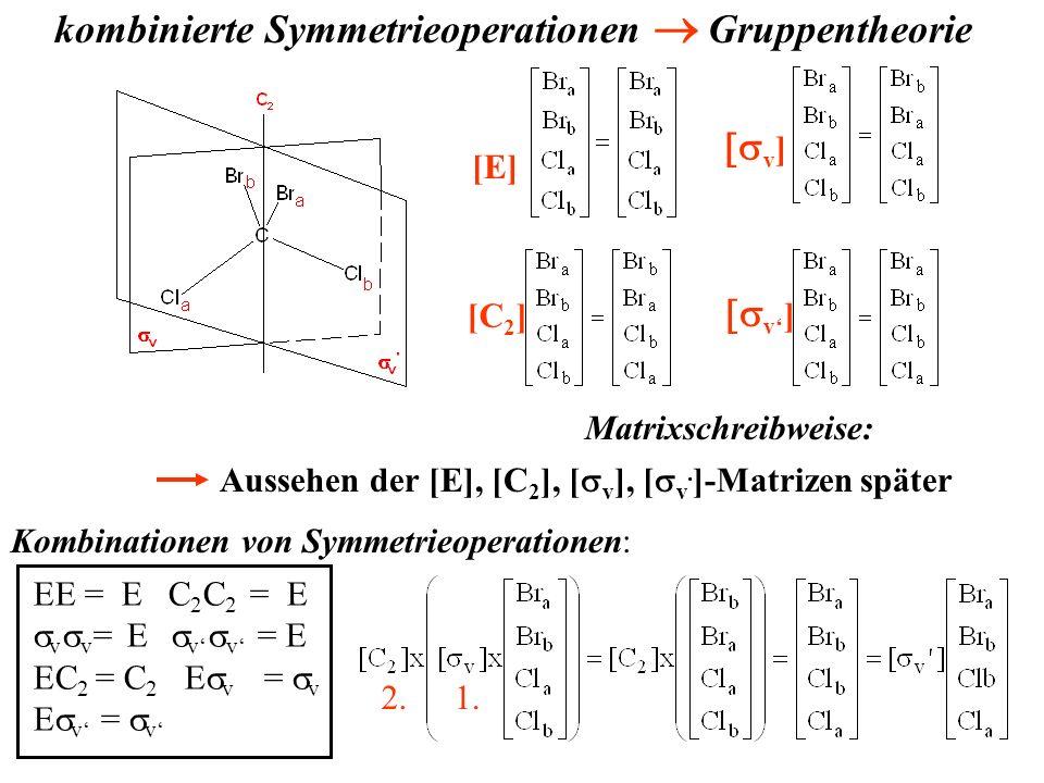 kombinierte Symmetrieoperationen Gruppentheorie Kombinationen von Symmetrieoperationen: EE = E C 2 C 2 = E v v = E v v = E EC 2 = C 2 E v = v E v = v