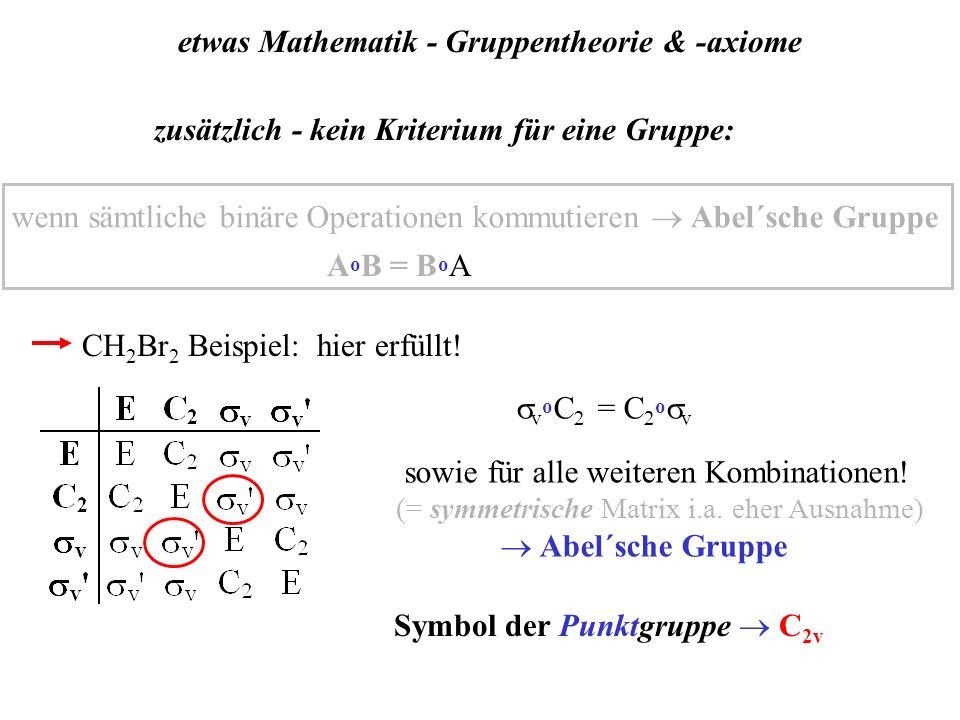 etwas Mathematik - Gruppentheorie & -axiome zusätzlich - kein Kriterium für eine Gruppe: wenn sämtliche binäre Operationen kommutieren Abel´sche Grupp