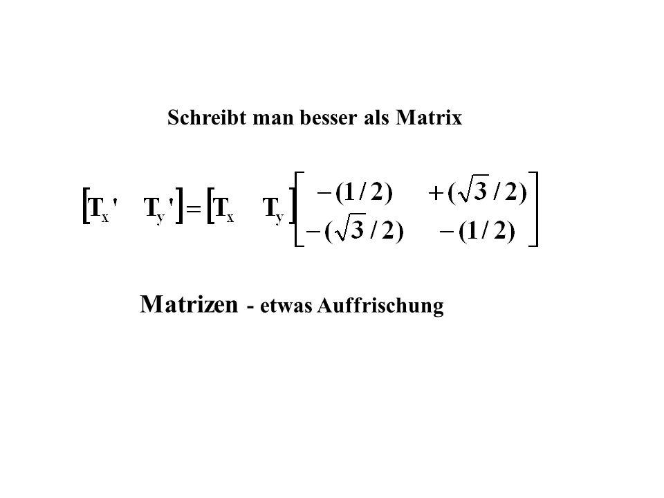Schreibt man besser als Matrix Matrizen - etwas Auffrischung